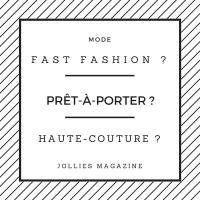 Fast fashion, prêt-à-porter, haute-couture, c'est quoi ?