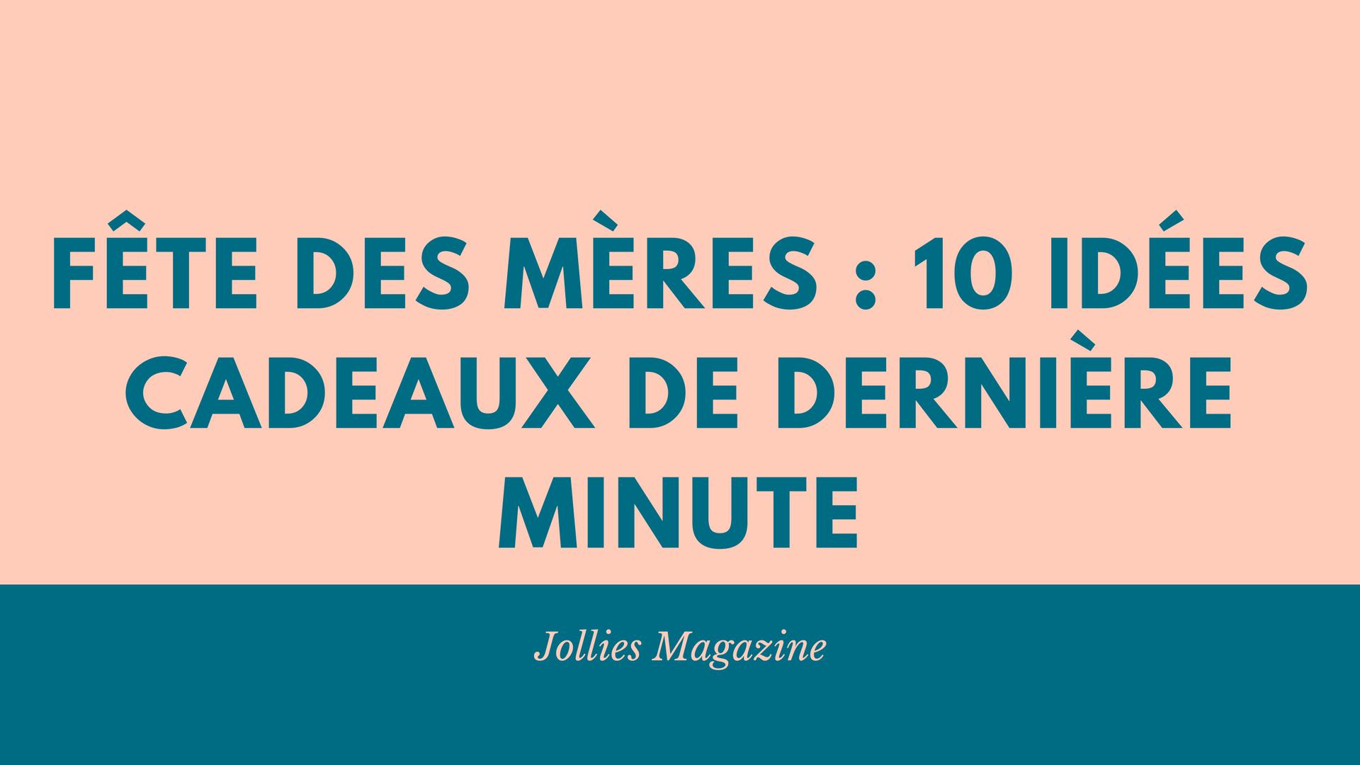 fête des mères : 10 idées cadeaux de dernière minute – jollies magazine